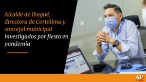 Alcalde de Ibagué, directora de Cortolima y concejal municipal investigados por fiesta en pandemia 1